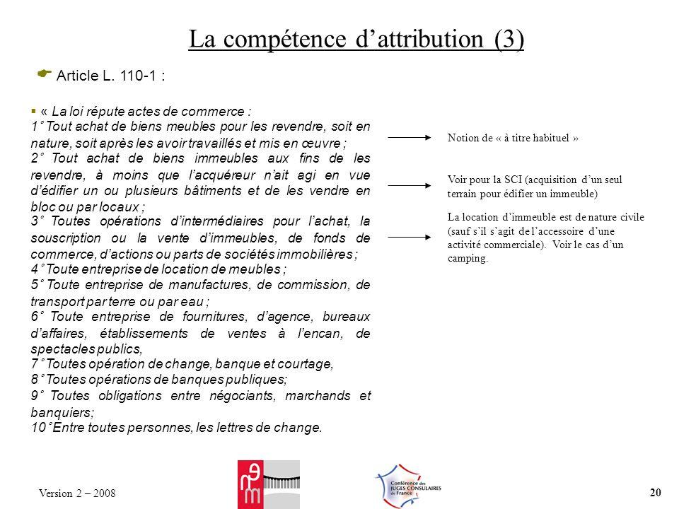 La compétence dattribution (3) Article L. 110-1 : « La loi répute actes de commerce : 1° Tout achat de biens meubles pour les revendre, soit en nature