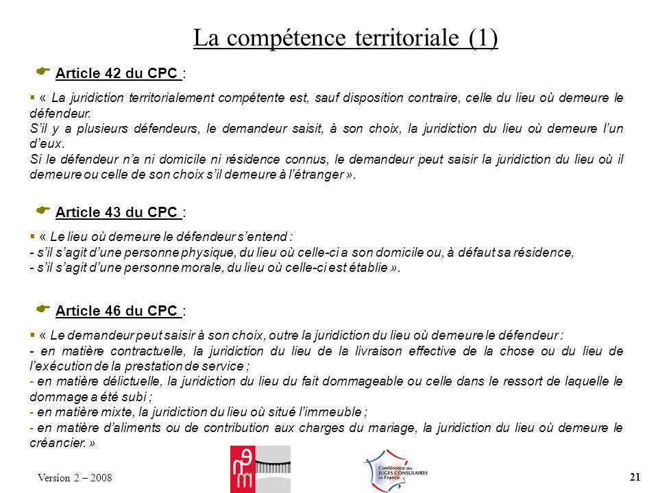 La compétence territoriale (1) Article 42 du CPC : « La juridiction territorialement compétente est, sauf disposition contraire, celle du lieu où deme