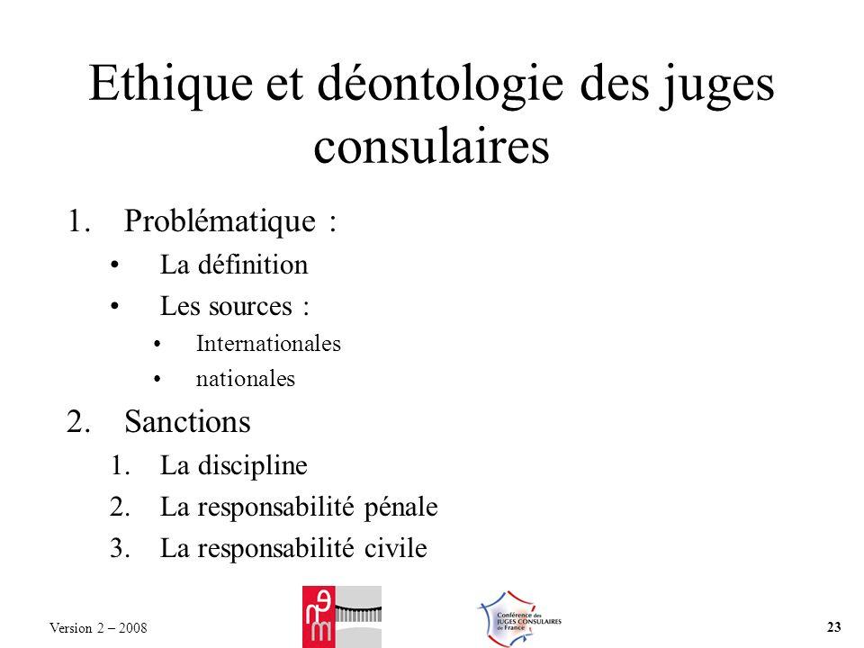 Ethique et déontologie des juges consulaires 1.Problématique : La définition Les sources : Internationales nationales 2.Sanctions 1.La discipline 2.La