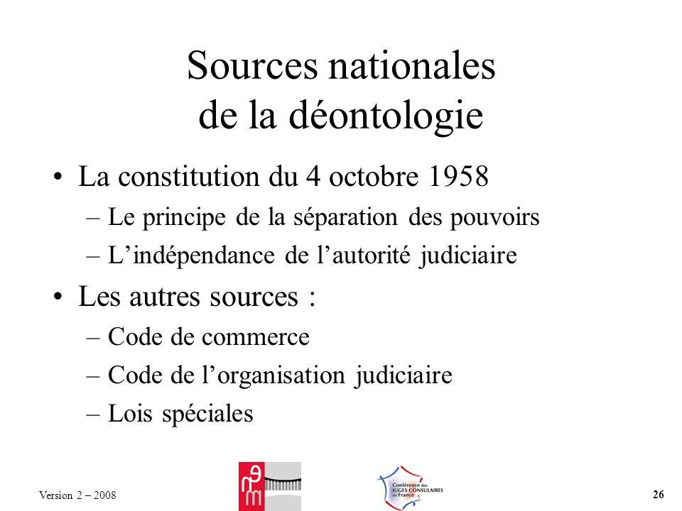 Sources nationales de la déontologie La constitution du 4 octobre 1958 –Le principe de la séparation des pouvoirs –Lindépendance de lautorité judiciai