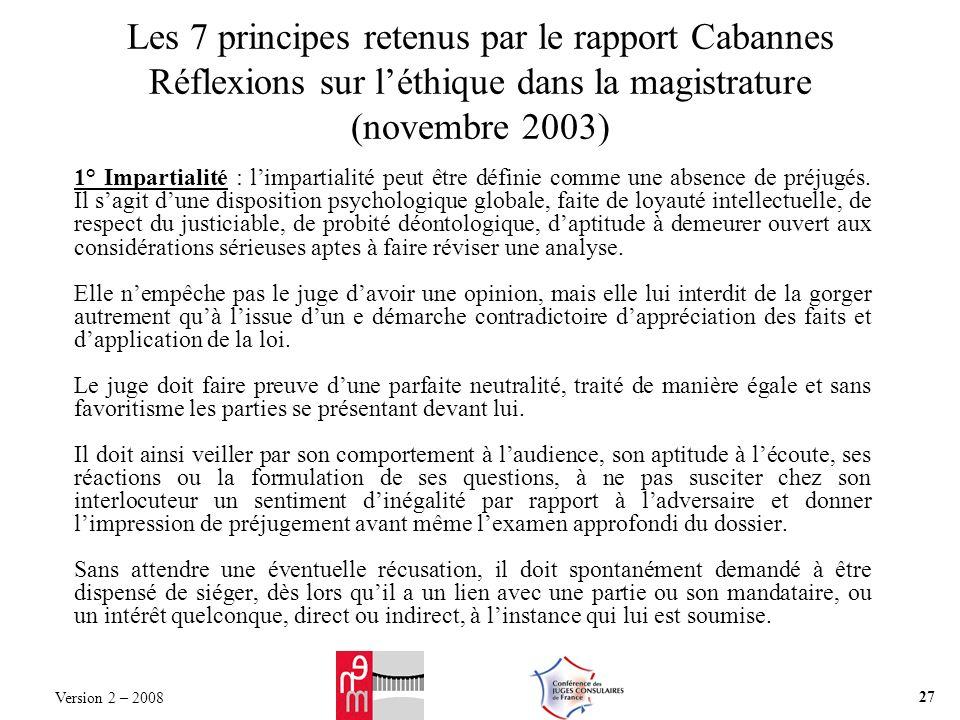 Les 7 principes retenus par le rapport Cabannes Réflexions sur léthique dans la magistrature (novembre 2003) 1° Impartialité : limpartialité peut être définie comme une absence de préjugés.