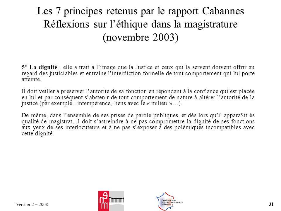 Les 7 principes retenus par le rapport Cabannes Réflexions sur léthique dans la magistrature (novembre 2003) 5° La dignité : elle a trait à limage que