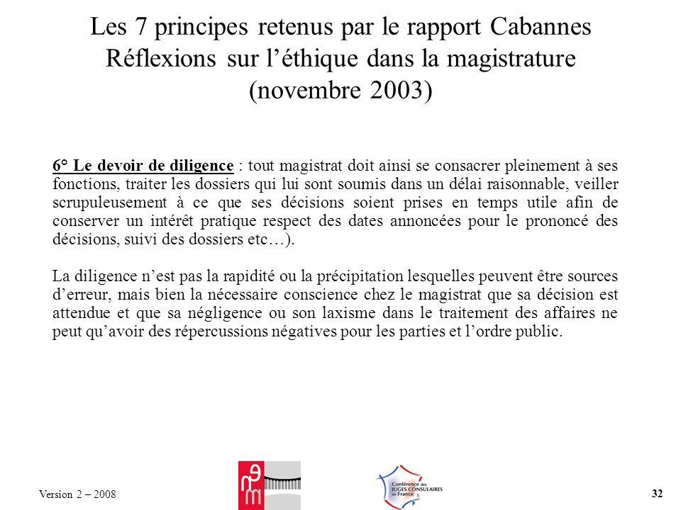 Les 7 principes retenus par le rapport Cabannes Réflexions sur léthique dans la magistrature (novembre 2003) 6° Le devoir de diligence : tout magistra