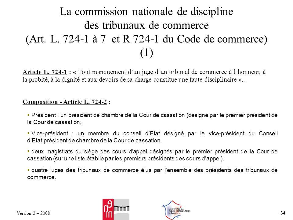 La commission nationale de discipline des tribunaux de commerce (Art. L. 724-1 à 7 et R 724-1 du Code de commerce) (1) Article L. 724-1 : « Tout manqu