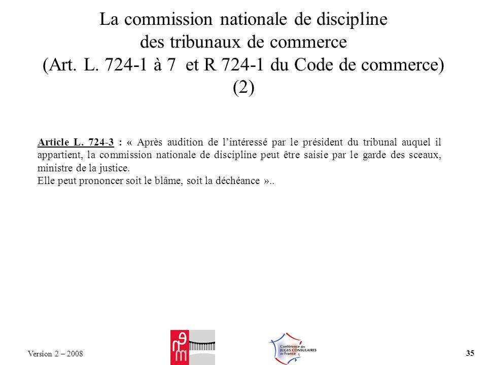 La commission nationale de discipline des tribunaux de commerce (Art. L. 724-1 à 7 et R 724-1 du Code de commerce) (2) Article L. 724-3 : « Après audi