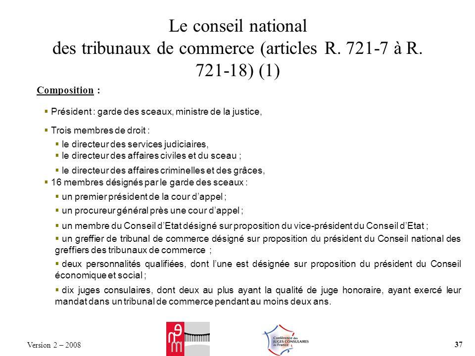 Le conseil national des tribunaux de commerce (articles R. 721-7 à R. 721-18) (1) Composition : Président : garde des sceaux, ministre de la justice,
