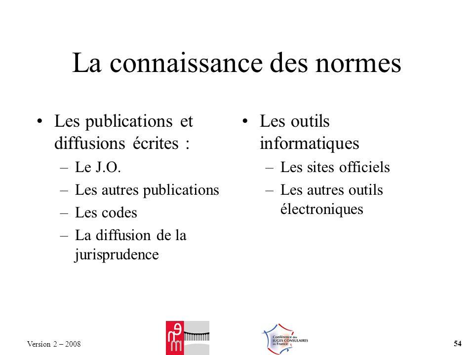 La connaissance des normes Les publications et diffusions écrites : –Le J.O.