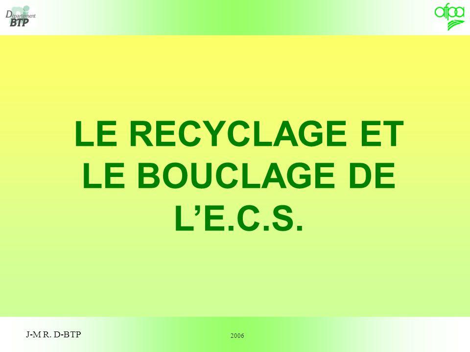 1 J-M R. D-BTP LE RECYCLAGE ET LE BOUCLAGE DE LE.C.S. 2006