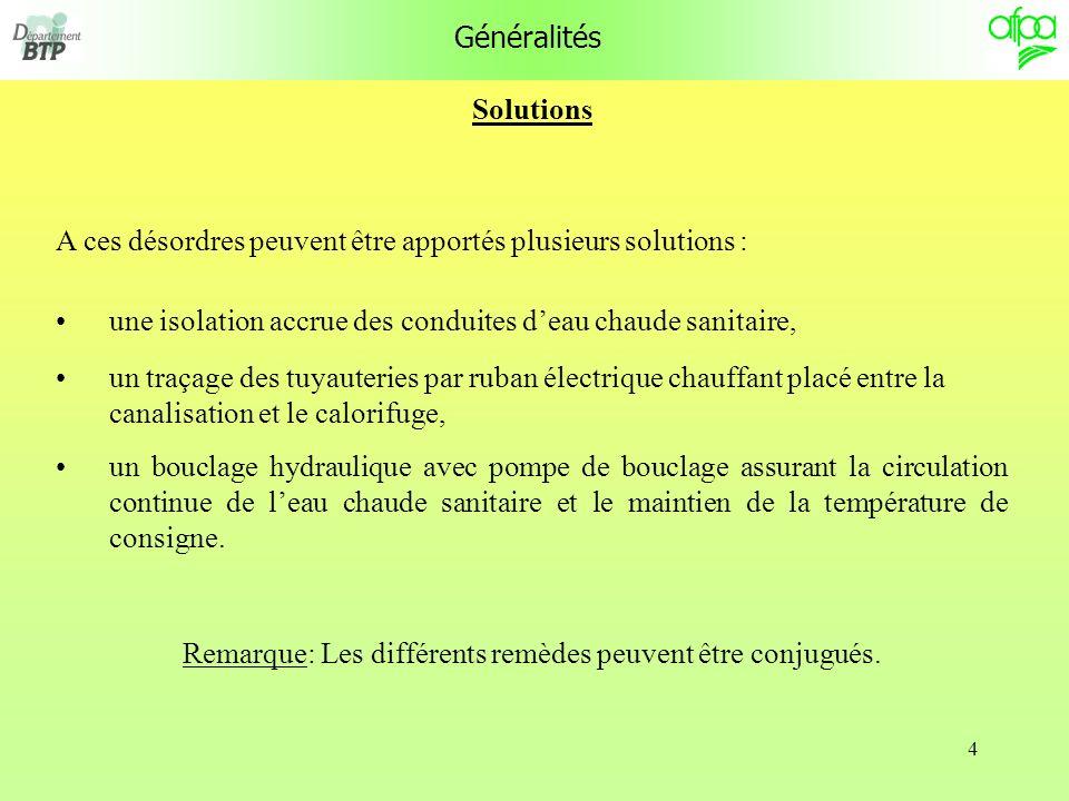 4 Généralités Solutions A ces désordres peuvent être apportés plusieurs solutions : une isolation accrue des conduites deau chaude sanitaire, un traça