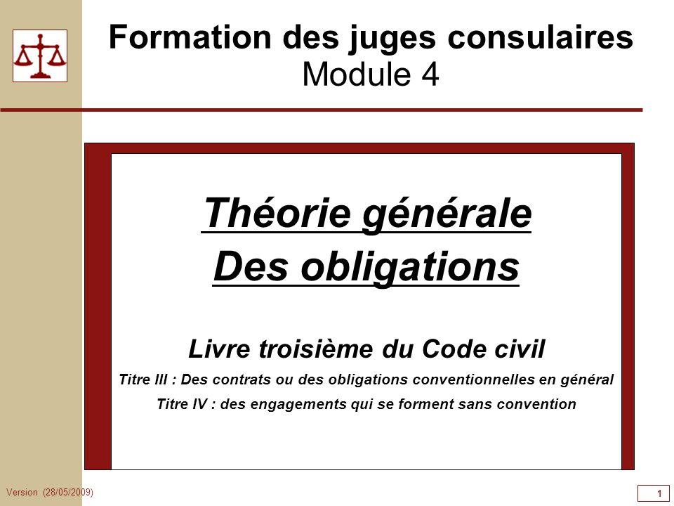 Version (28/05/2009) 1 Formation des juges consulaires Module 4 Théorie générale Des obligations Livre troisième du Code civil Titre III : Des contrat