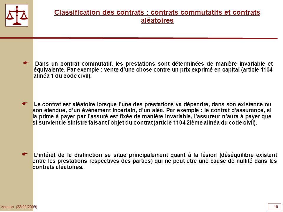 10 Version (28/05/2009) Classification des contrats : contrats commutatifs et contrats aléatoires Dans un contrat commutatif, les prestations sont dét