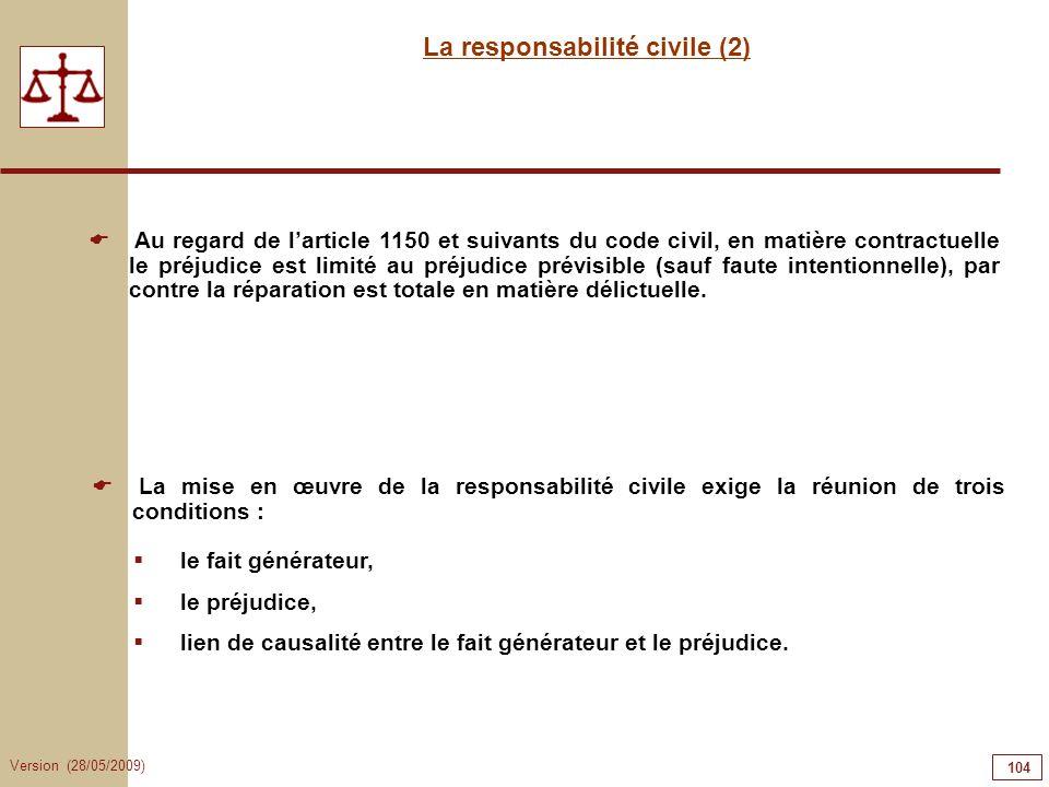 Version (28/05/2009) 104 La responsabilité civile (2) La mise en œuvre de la responsabilité civile exige la réunion de trois conditions : le fait géné
