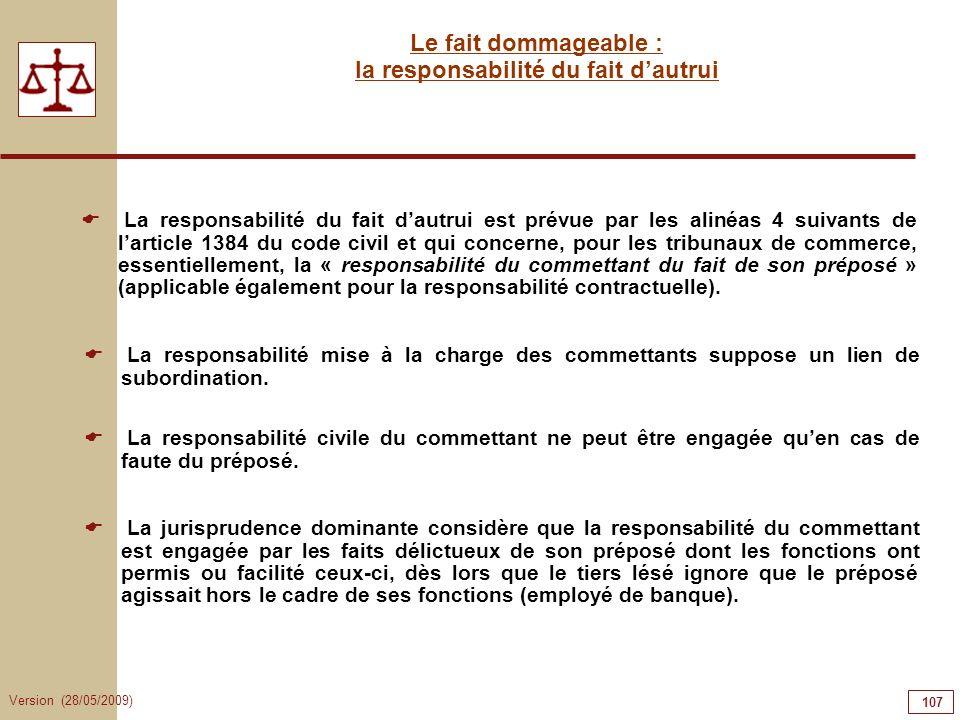 Version (28/05/2009) 107 Le fait dommageable : la responsabilité du fait dautrui La responsabilité du fait dautrui est prévue par les alinéas 4 suivan