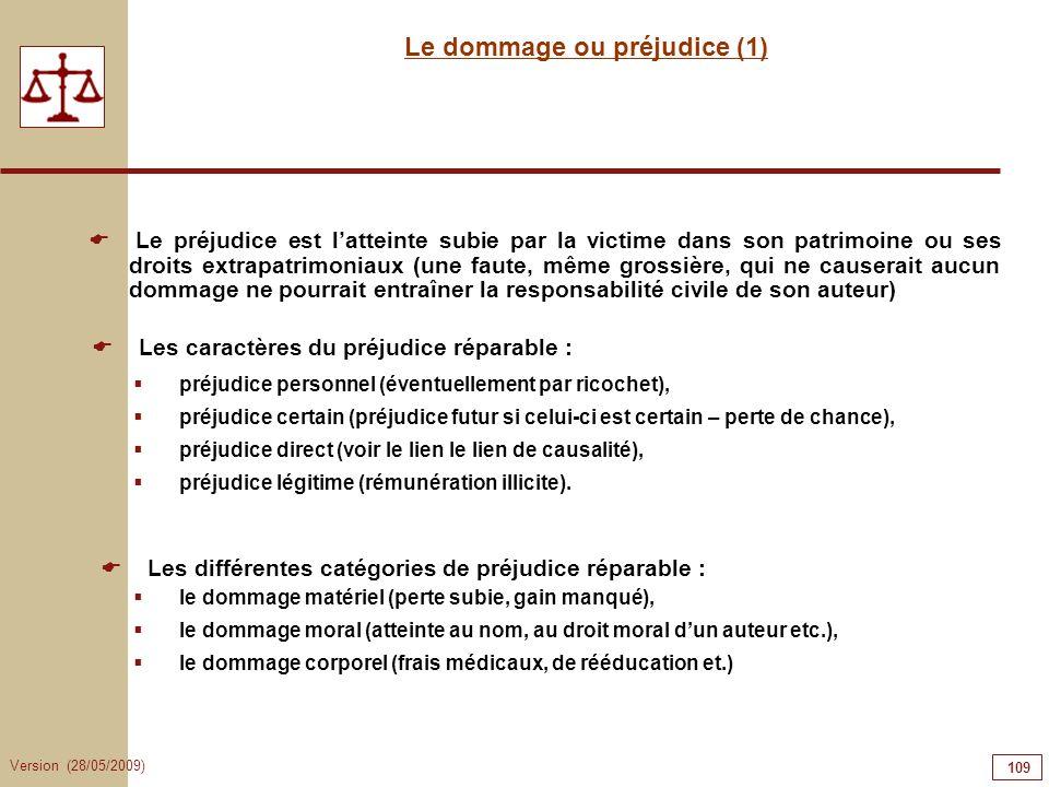 Version (28/05/2009) 109 Le dommage ou préjudice (1) Le préjudice est latteinte subie par la victime dans son patrimoine ou ses droits extrapatrimonia