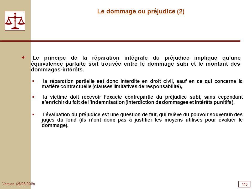 Version (28/05/2009) 110 Le dommage ou préjudice (2) Le principe de la réparation intégrale du préjudice implique quune équivalence parfaite soit trou