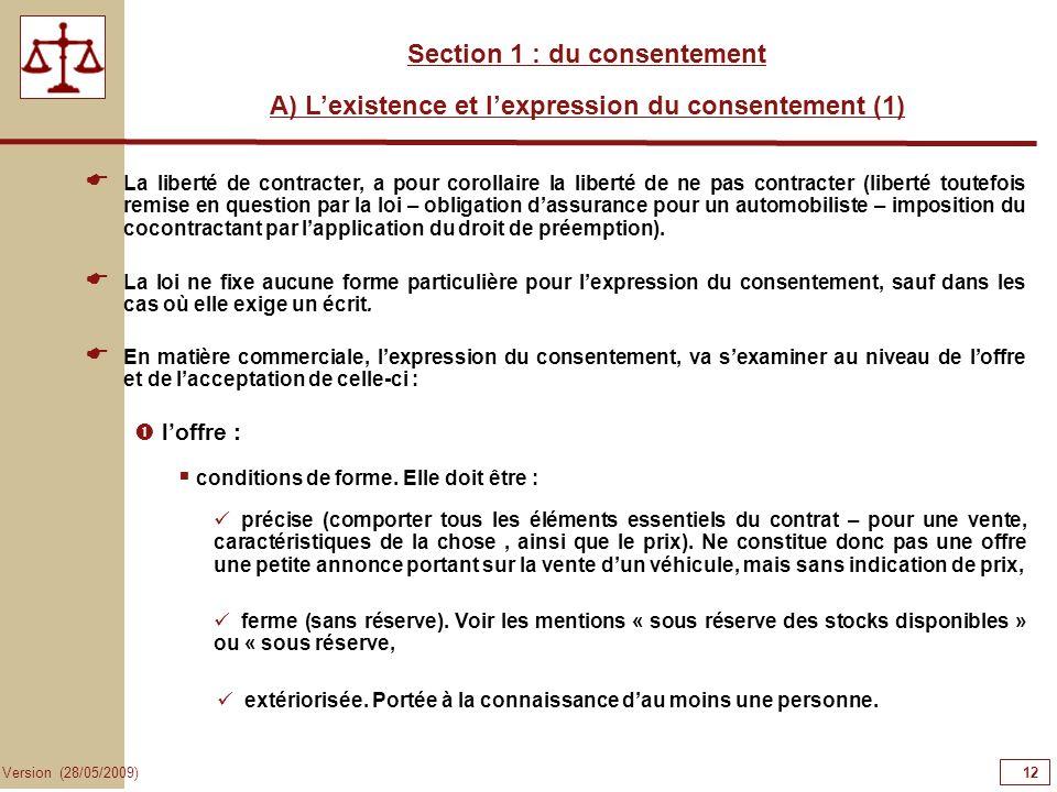 12 Version (28/05/2009) Section 1 : du consentement A) Lexistence et lexpression du consentement (1) La loi ne fixe aucune forme particulière pour lex