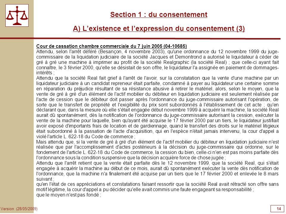 14 Version (28/05/2009) Section 1 : du consentement A) Lexistence et lexpression du consentement (3) Cour de cassation chambre commerciale du 7 juin 2