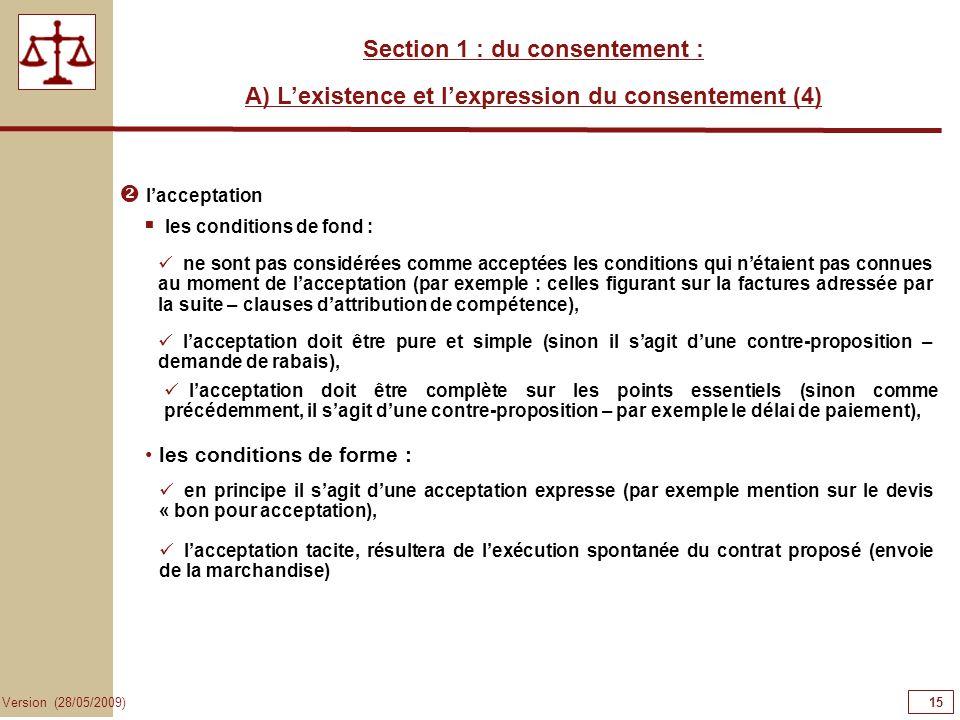 15 Version (28/05/2009) Section 1 : du consentement : A) Lexistence et lexpression du consentement (4) lacceptation ne sont pas considérées comme acce
