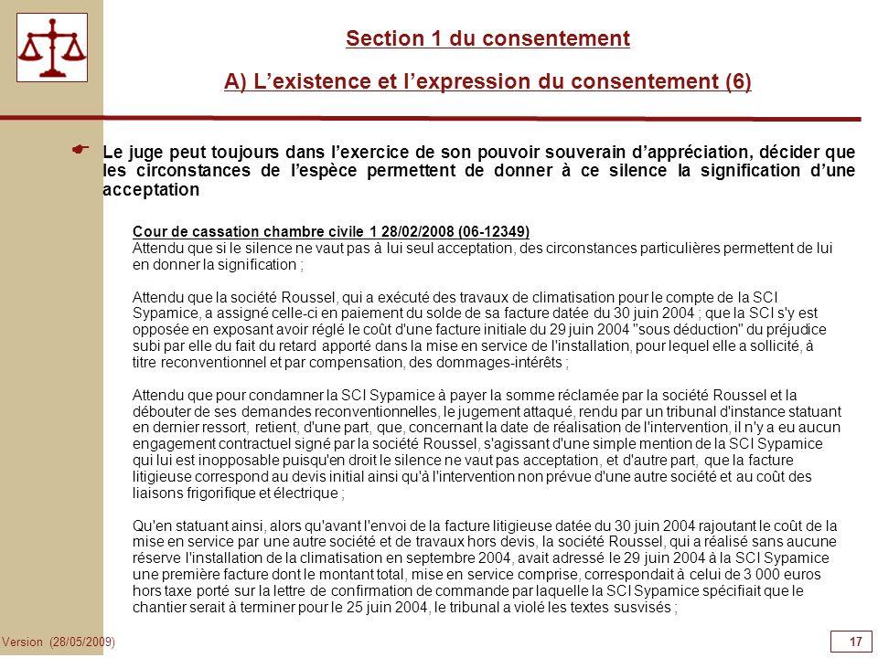 17 Version (28/05/2009) Section 1 du consentement A) Lexistence et lexpression du consentement (6) Le juge peut toujours dans lexercice de son pouvoir