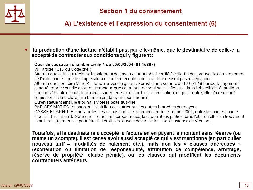 18 Version (28/05/2009) Section 1 du consentement A) Lexistence et lexpression du consentement (6) Toutefois, si le destinataire a accepté la facture