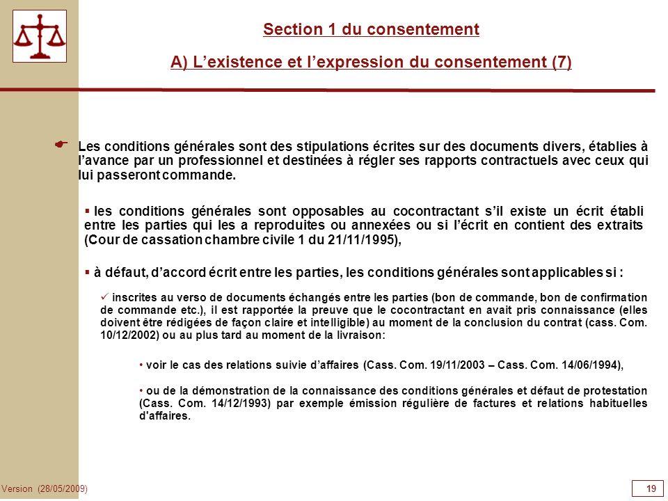 19 Version (28/05/2009) Section 1 du consentement A) Lexistence et lexpression du consentement (7) Les conditions générales sont des stipulations écri