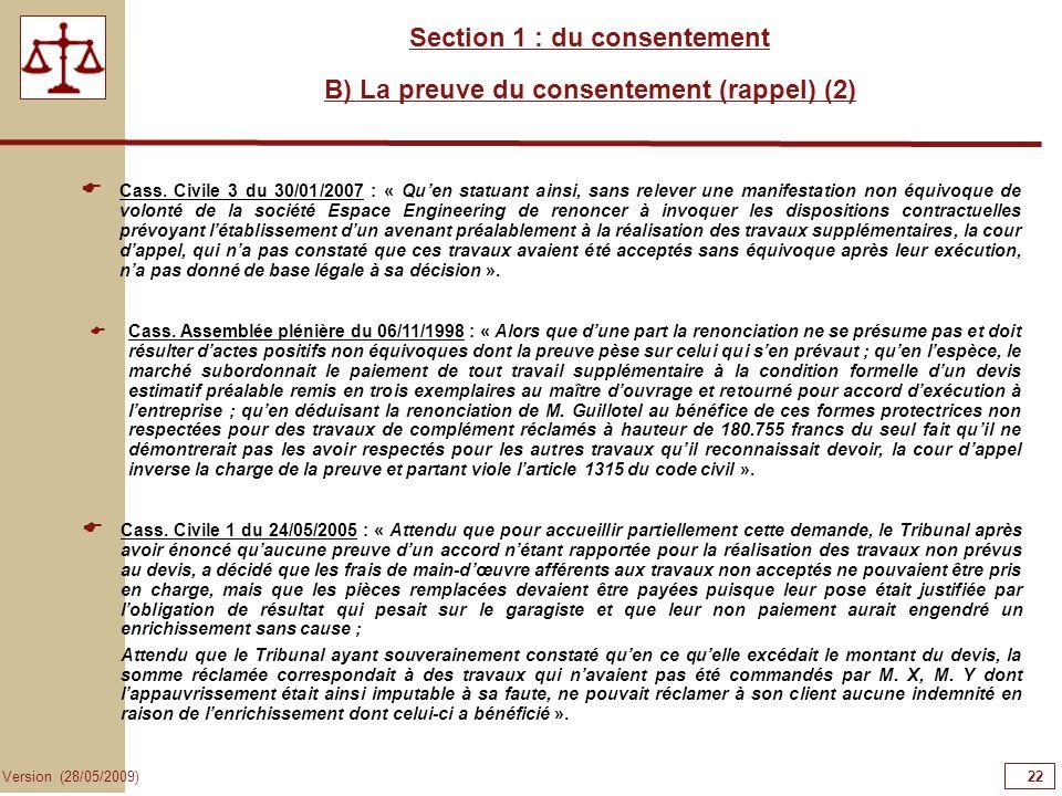 22 Version (28/05/2009) Section 1 : du consentement B) La preuve du consentement (rappel) (2) Cass. Civile 3 du 30/01/2007 : « Quen statuant ainsi, sa