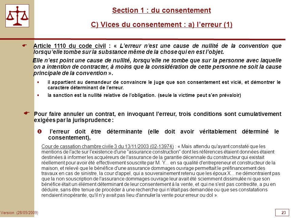 23 Version (28/05/2009) Section 1 : du consentement C) Vices du consentement : a) lerreur (1) Article 1110 du code civil : « Lerreur nest une cause de