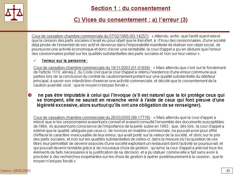 25 Version (28/05/2009) Section 1 : du consentement C) Vices du consentement : a) lerreur (3) ne pas être imputable à celui qui linvoque (sil est natu