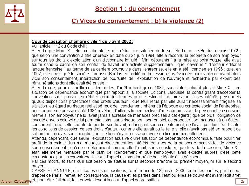 27 Version (28/05/2009) Section 1 : du consentement C) Vices du consentement : b) la violence (2) Cour de cassation chambre civile 1 du 3 avril 2002 :
