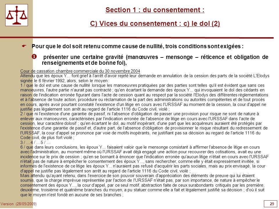29 Version (28/05/2009) Section 1 : du consentement : C) Vices du consentement : c) le dol (2) Pour que le dol soit retenu comme cause de nullité, tro