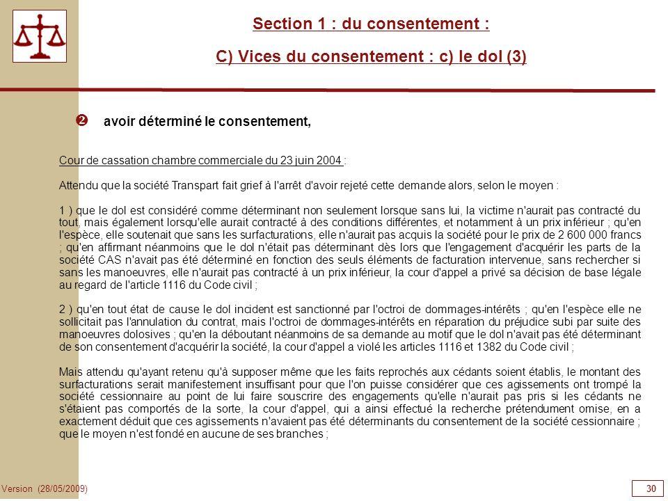 30 Version (28/05/2009) Section 1 : du consentement : C) Vices du consentement : c) le dol (3) avoir déterminé le consentement, Cour de cassation cham