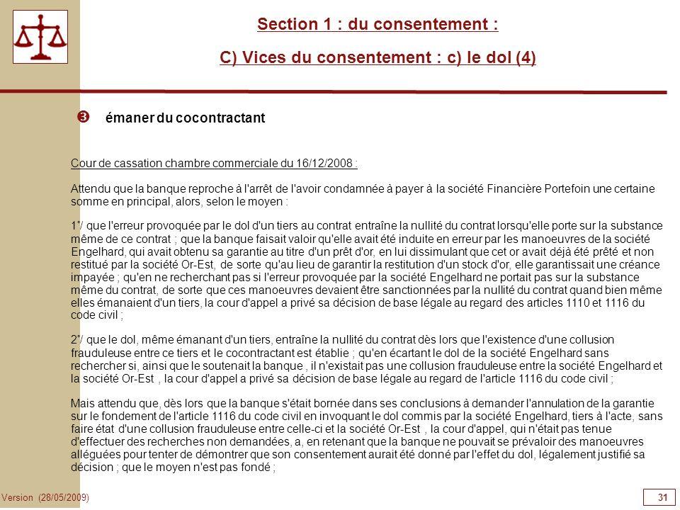 31 Version (28/05/2009) Section 1 : du consentement : C) Vices du consentement : c) le dol (4) émaner du cocontractant Cour de cassation chambre comme