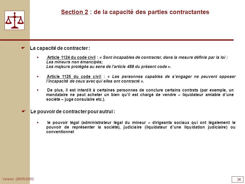 Version (28/05/2009) 34 Section 2 : de la capacité des parties contractantes Article 1124 du code civil : « Sont incapables de contracter, dans la mes