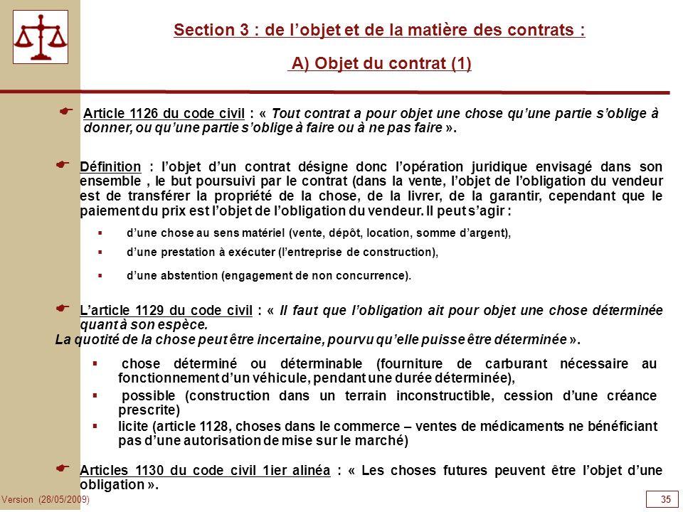 35 Version (28/05/2009) Section 3 : de lobjet et de la matière des contrats : A) Objet du contrat (1) dune chose au sens matériel (vente, dépôt, locat