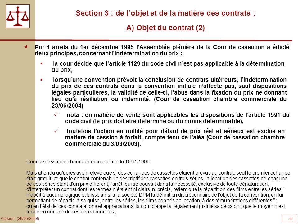 36 Version (28/05/2009) Section 3 : de lobjet et de la matière des contrats : A) Objet du contrat (2) la cour décide que larticle 1129 du code civil n