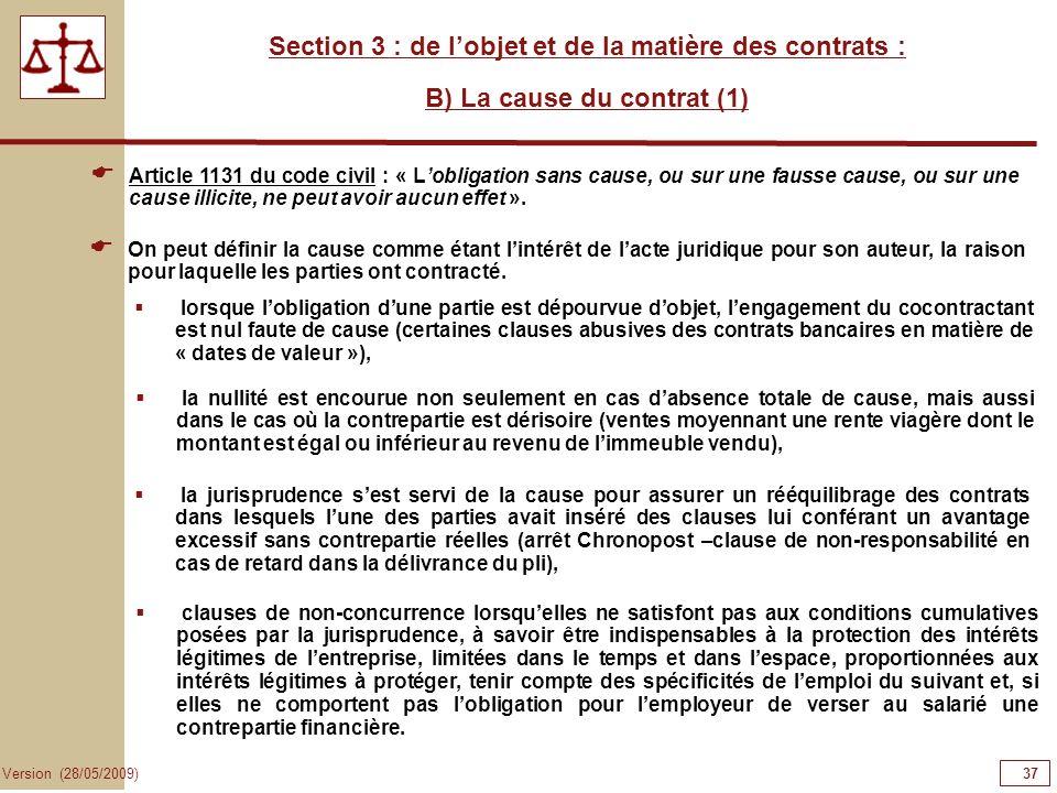 37 Version (28/05/2009) Section 3 : de lobjet et de la matière des contrats : B) La cause du contrat (1) On peut définir la cause comme étant lintérêt
