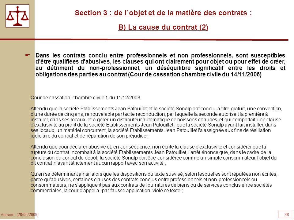 38 Version (28/05/2009) Section 3 : de lobjet et de la matière des contrats : B) La cause du contrat (2) Dans les contrats conclu entre professionnels