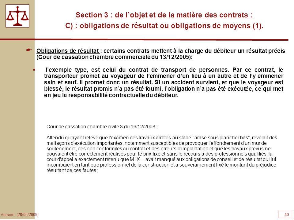 40 Version (28/05/2009) Section 3 : de lobjet et de la matière des contrats : C) : obligations de résultat ou obligations de moyens (1). Obligations d
