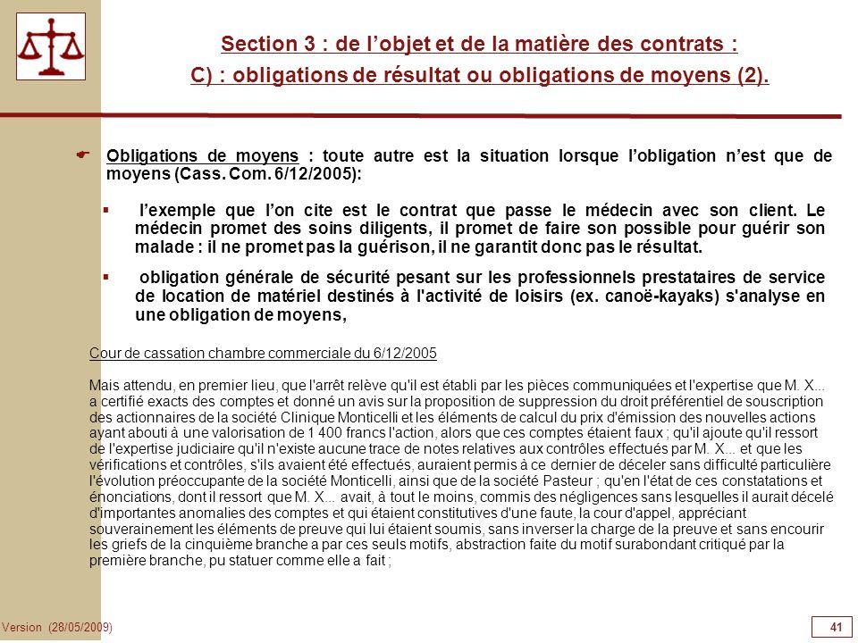 41 Version (28/05/2009) Section 3 : de lobjet et de la matière des contrats : C) : obligations de résultat ou obligations de moyens (2). Obligations d