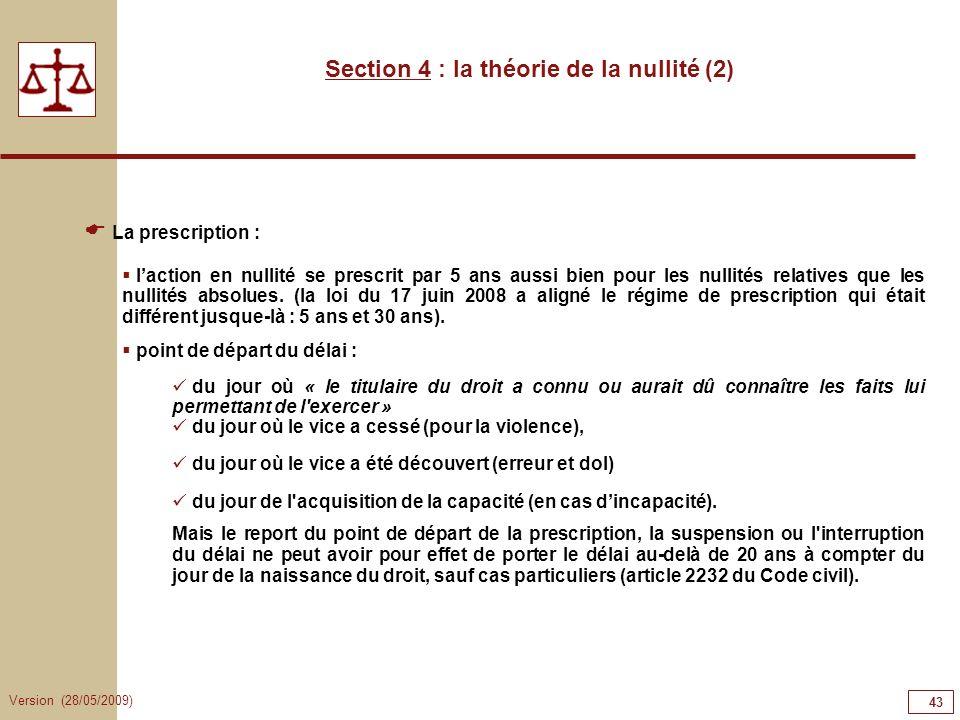 Version (28/05/2009) 43 La prescription : laction en nullité se prescrit par 5 ans aussi bien pour les nullités relatives que les nullités absolues. (