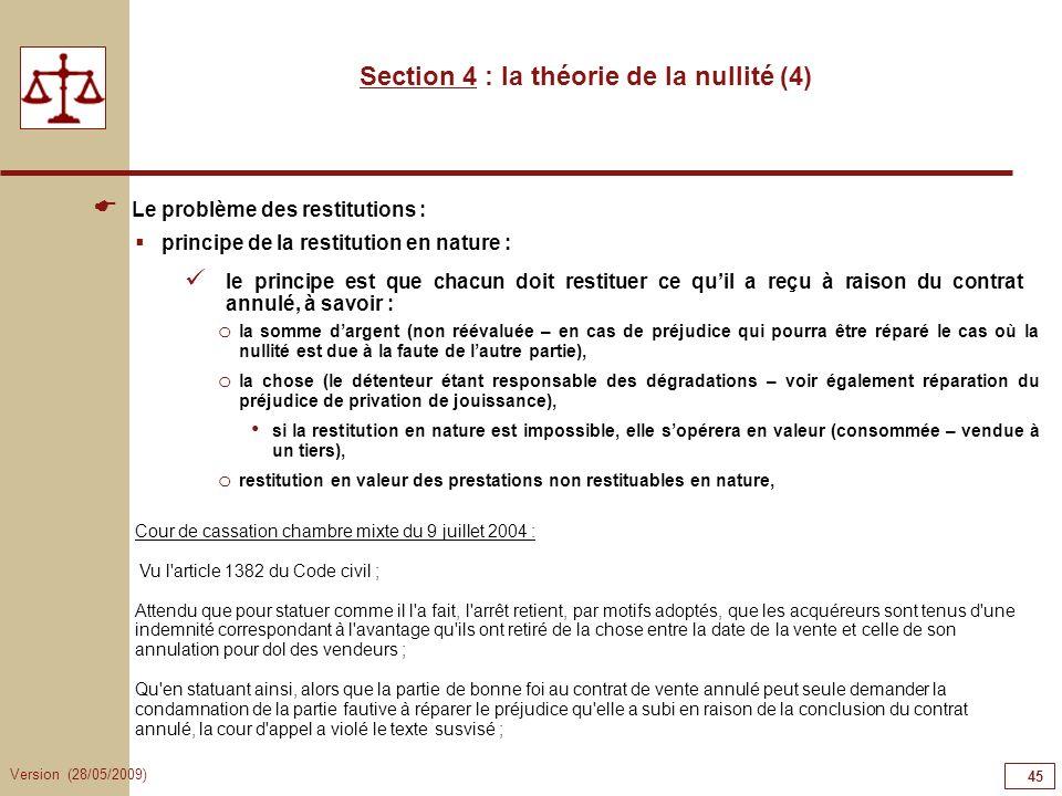Version (28/05/2009) 45 Section 4 : la théorie de la nullité (4) Le problème des restitutions : principe de la restitution en nature : le principe est
