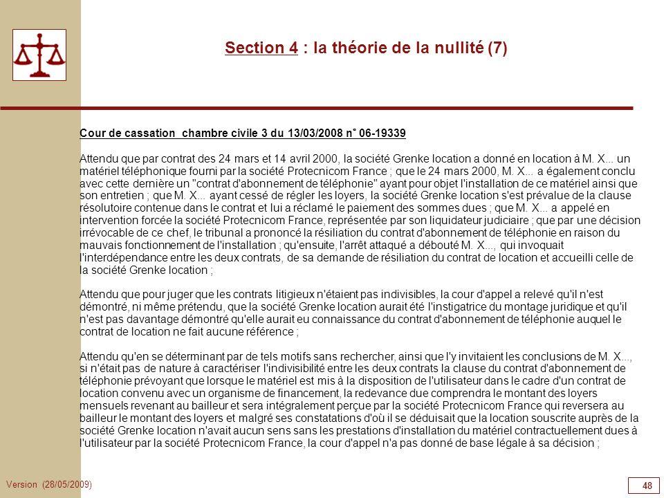 Version (28/05/2009) 48 Section 4 : la théorie de la nullité (7) Cour de cassation chambre civile 3 du 13/03/2008 n° 06-19339 Attendu que par contrat