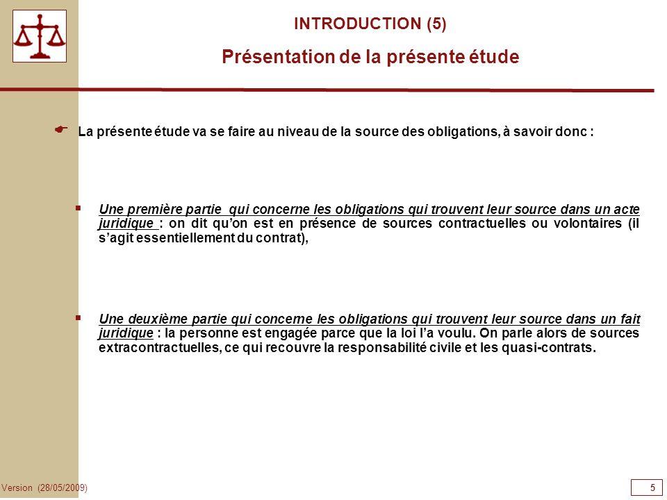 5 Version (28/05/2009) INTRODUCTION (5) Présentation de la présente étude La présente étude va se faire au niveau de la source des obligations, à savo