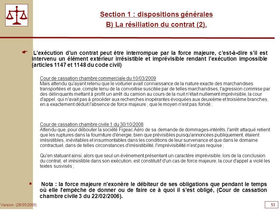 53 Version (28/05/2009) Section 1 : dispositions générales B) La résiliation du contrat (2). Lexécution dun contrat peut être interrompue par la force