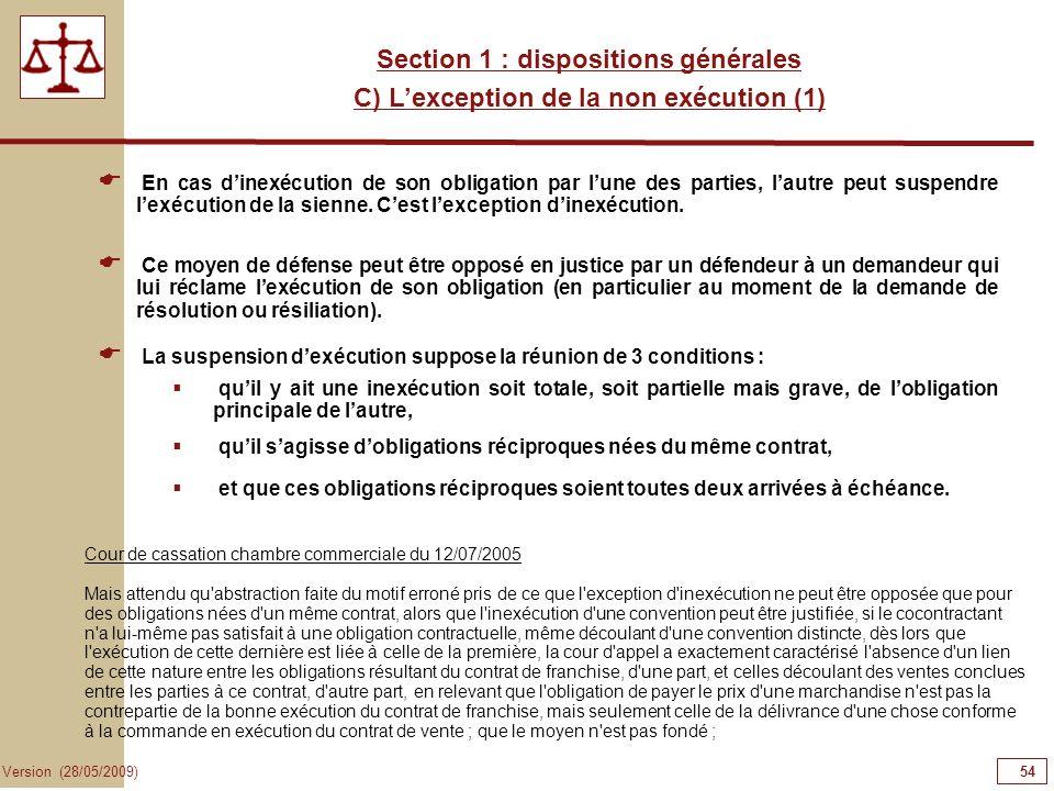 54 Version (28/05/2009) Section 1 : dispositions générales C) Lexception de la non exécution (1) En cas dinexécution de son obligation par lune des pa