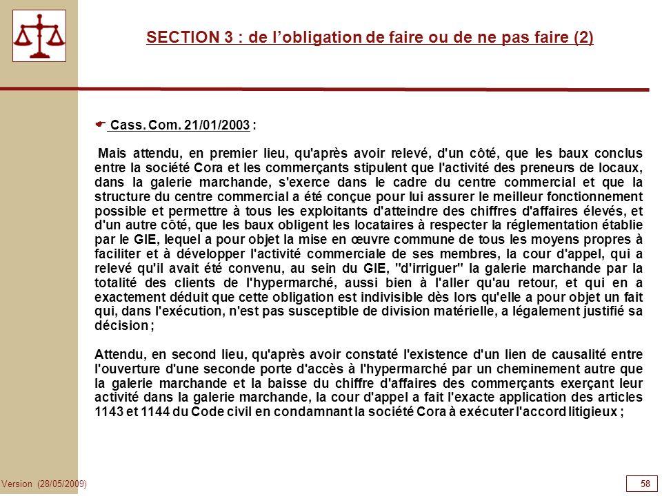 58 Version (28/05/2009) SECTION 3 : de lobligation de faire ou de ne pas faire (2) Cass. Com. 21/01/2003 : Mais attendu, en premier lieu, qu'après avo