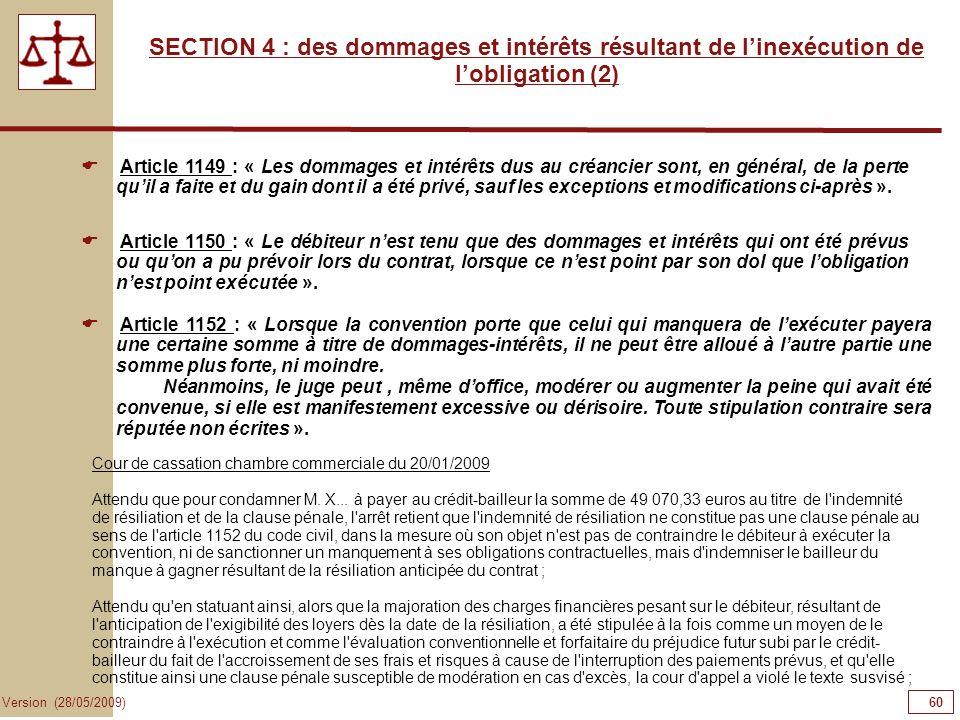 60 Version (28/05/2009) SECTION 4 : des dommages et intérêts résultant de linexécution de lobligation (2) Article 1149 : « Les dommages et intérêts du