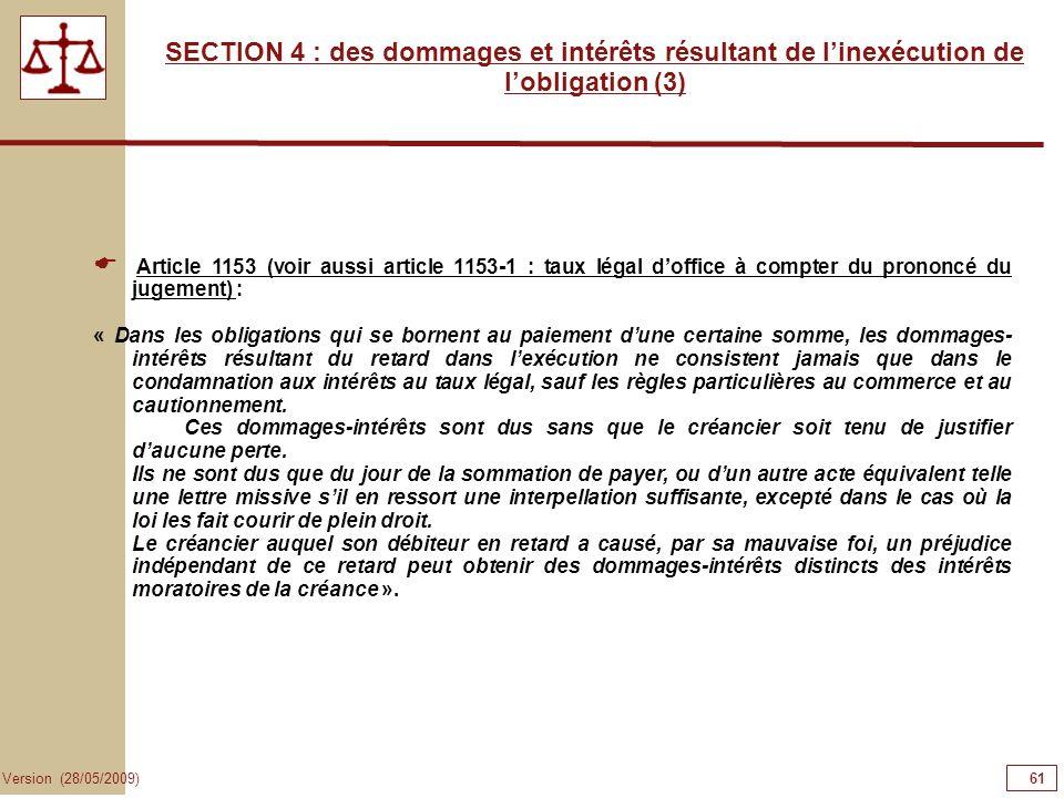 61 Version (28/05/2009) SECTION 4 : des dommages et intérêts résultant de linexécution de lobligation (3) Article 1153 (voir aussi article 1153-1 : ta