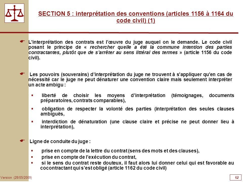 62 Version (28/05/2009) SECTION 5 : interprétation des conventions (articles 1156 à 1164 du code civil) (1) Linterprétation des contrats est lœuvre du