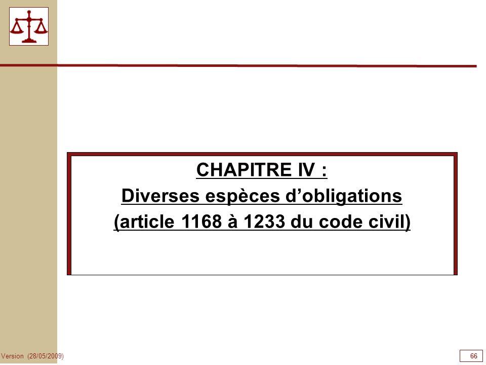 66 Version (28/05/2009) CHAPITRE IV : Diverses espèces dobligations (article 1168 à 1233 du code civil)